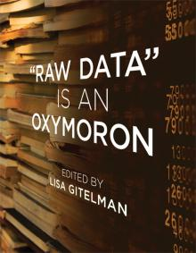 Raw data is an oxymoron, Lisa Gitelman, MIT Press